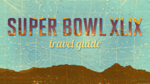 Super Bowl XLIX Travel Guide